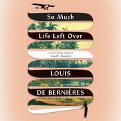So Much Life Left Over: A Novel Audiobook, by Louis de Bernières