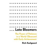 Late Bloomers: The Power of Patience in a World Obsessed with Early Achievement Audiobook, by Rich Karlgaard