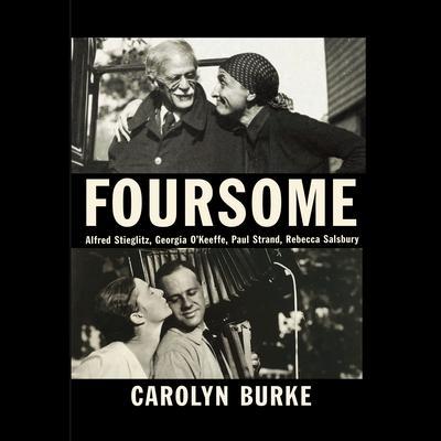 Foursome: Alfred Stieglitz, Georgia OKeeffe, Paul Strand, Rebecca Salsbury Audiobook, by Carolyn Burke