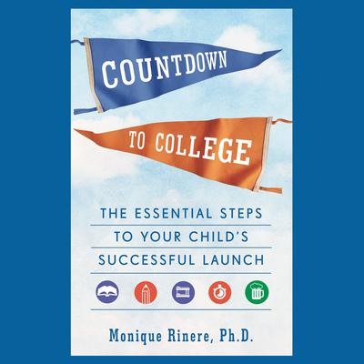 Countdown to College: The Essential Steps to Your Childs Successful Launch Audiobook, by Monique Rinere