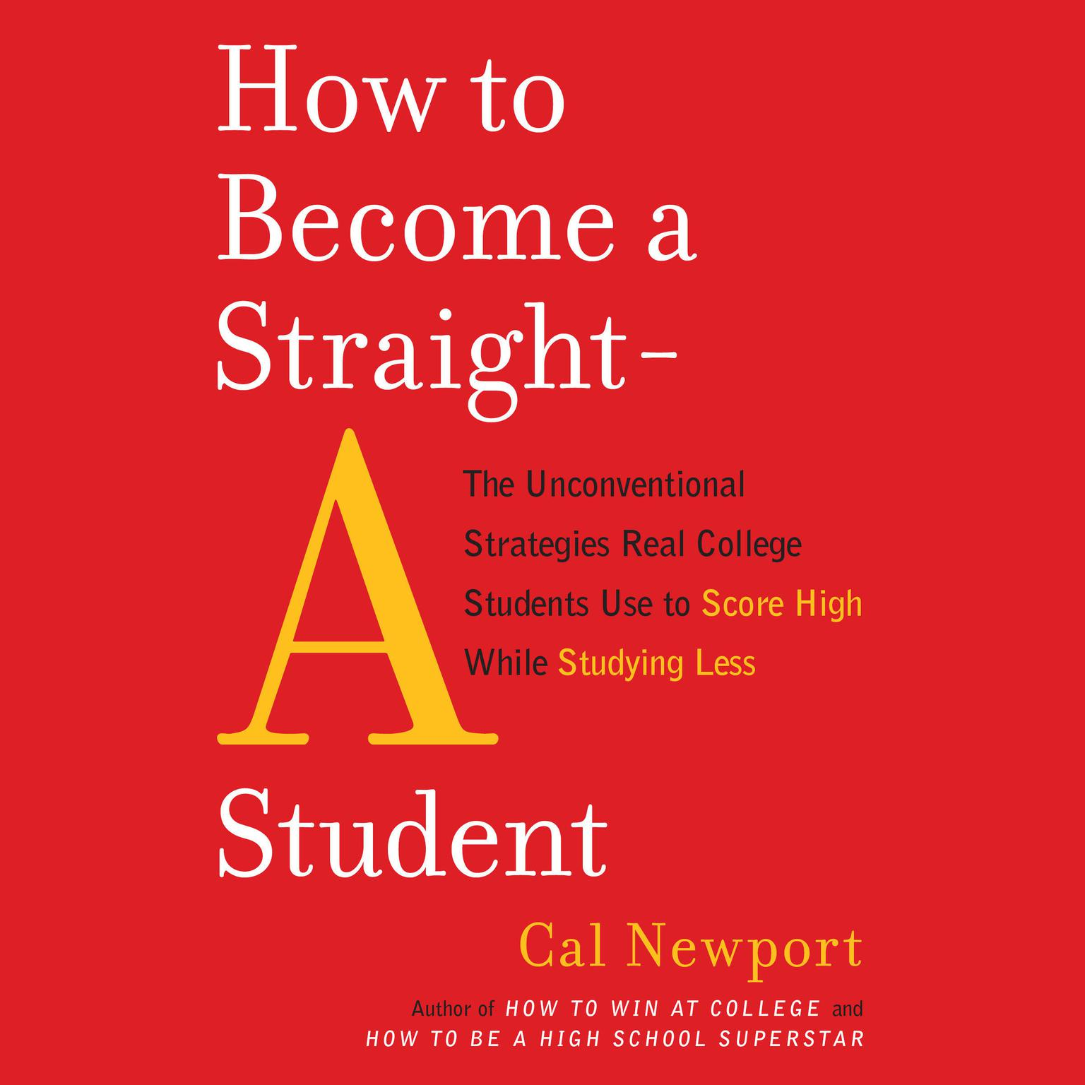 Printable How to Become a Straight-A Student: The Unconventional Strategies Real College Students Use to Score High While Studying Less Audiobook Cover Art