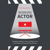 Working Actor: Breaking in, Making a Living, and Making a Life in the Fabulous Trenches of Show Business Audiobook, by Author Info Added Soon