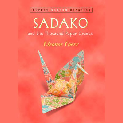 Sadako and the Thousand Paper Cranes (Puffin Modern Classics) Audiobook, by