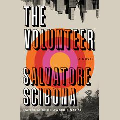 The Volunteer: A Novel Audiobook, by Salvatore Scibona