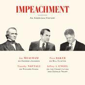 Impeachment: An American History Audiobook, by Timothy Naftali, Jon Meacham, Peter Baker, Jeffrey A. Engel