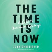 The Time Is Now: A Call to Uncommon Courage Audiobook, by Joan Chittister