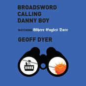 Broadsword Calling Danny Boy: Watching Where Eagles Dare Audiobook, by Geoff Dyer