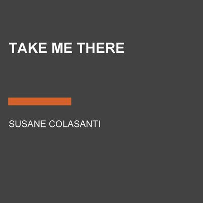 Take Me There Audiobook, by Susane Colasanti
