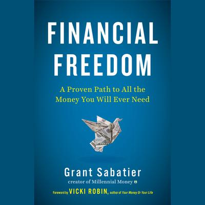 Financial Freedom: A Proven Path to All the Money You Will Ever Need Audiobook, by Grant Sabatier
