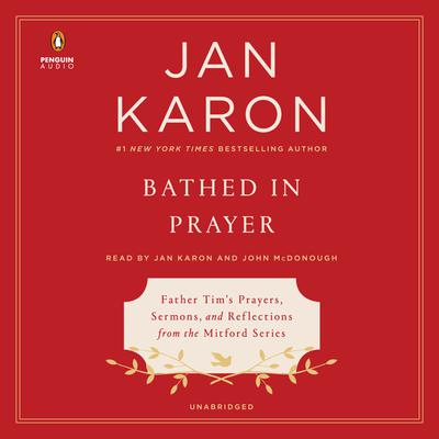 Bathed in Prayer: Father Tims Prayers, Sermons, and Reflections from the Mitford Series Audiobook, by Jan Karon