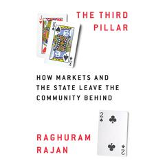 The Third Pillar: How Markets and the State Leave the Community Behind Audiobook, by Raghuram Rajan
