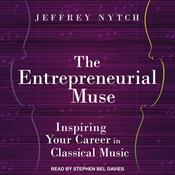 The Entrepreneurial Muse: Inspiring Your Career in Classical Music Audiobook, by Author Info Added Soon|