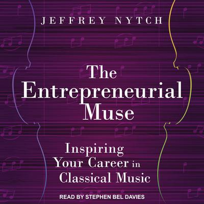 The Entrepreneurial Muse: Inspiring Your Career in Classical Music Audiobook, by Jeffrey Nytch
