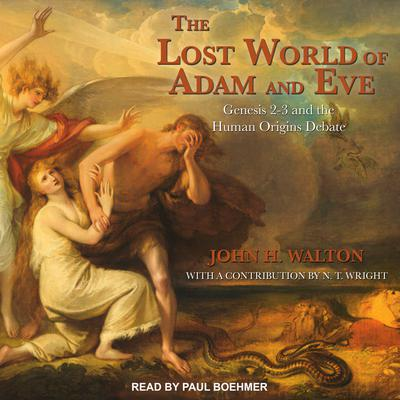 The Lost World of Adam and Eve: Genesis 2-3 and the Human Origins Debate Audiobook, by John H. Walton