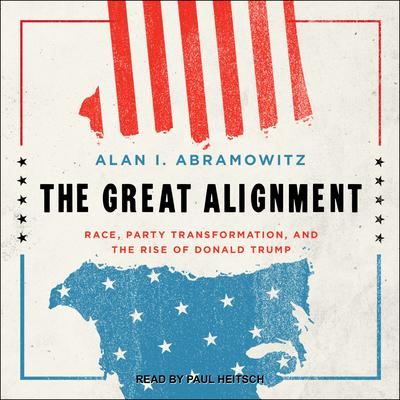 The Great Alignment: Race, Party Transformation, and the Rise of Donald Trump Audiobook, by Alan I. Abramowitz