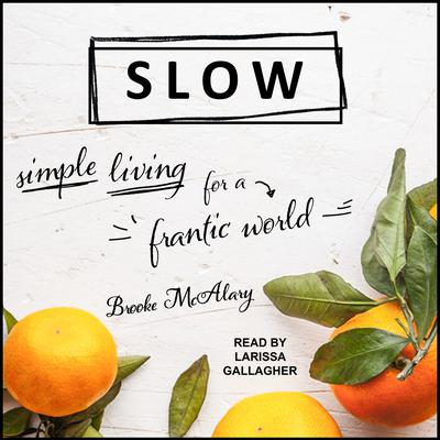 Slow: Simple Living for a Frantic World Audiobook, by Brooke McAlary