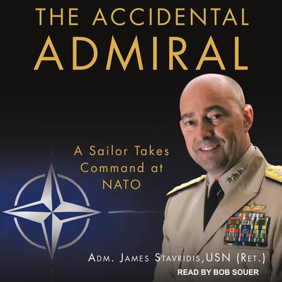 The Accidental Admiral: A Sailor Takes Command at NATO Audiobook, by ADM. James Stavridis, USN