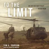 To the Limit: An Air Cav Huey Pilot in Vietnam Audiobook, by Author Info Added Soon