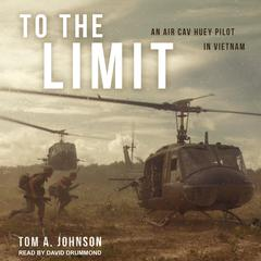 To the Limit: An Air Cav Huey Pilot in Vietnam Audiobook, by Tom A. Johnson