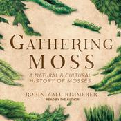 Gathering Moss: A Natural and Cultural History of Mosses Audiobook, by Robin Wall Kimmerer|