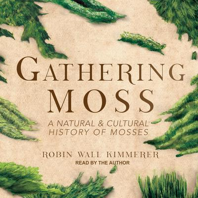 Gathering Moss: A Natural and Cultural History of Mosses Audiobook, by Robin Wall Kimmerer