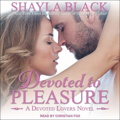 Devoted to Pleasure Audiobook, by Shayla Black