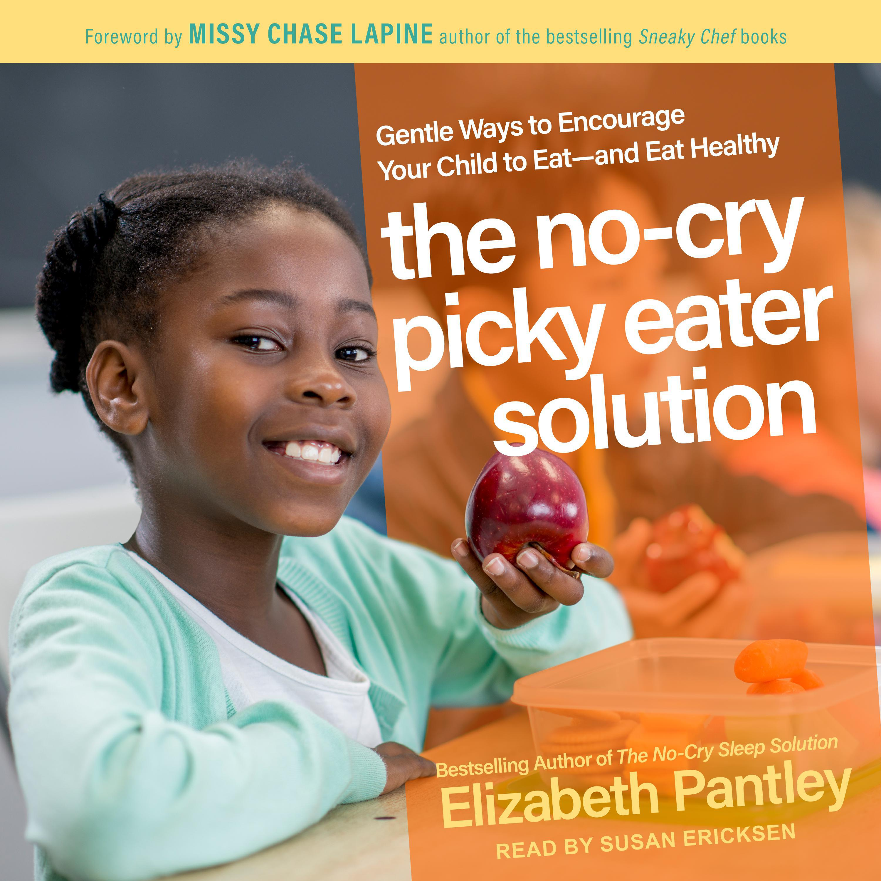 Printable The No-Cry Picky Eater Solution: Gentle Ways to Encourage Your Child to Eat – and Eat Healthy Audiobook Cover Art