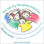 The No-Cry Discipline Solution: Gentle Ways to Encourage Good Behavior Without Whining, Tantrums, and Tears Audiobook, by Elizabeth Pantley