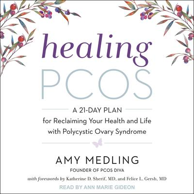 Healing PCOS: A 21-Day Plan for Reclaiming Your Health and Life with Polycystic Ovary Syndrome Audiobook, by Amy Medling
