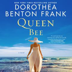 Queen Bee: A Novel Audiobook, by Dorothea Benton Frank