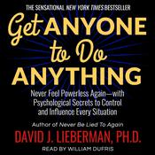 Get Anyone to Do Anything: Never Feel Powerless Again--With Psychological Secrets to Control and Influence Every Situation Audiobook, by David J. Lieberman, Ph.D.