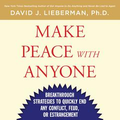 Make Peace With Anyone: Breakthrough Strategies to Quickly End Any Conflict, Feud, or Estrangement Audiobook, by David J. Lieberman, Ph.D.