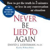 Never Be Lied to Again: How to Get the Truth In 5 Minutes Or Less In Any Conversation Or Situation Audiobook, by David J. Lieberman, Ph.D.