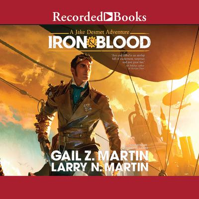 Iron & Blood: A Jake Desmet Adventure Audiobook, by Gail Z. Martin