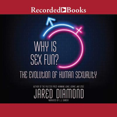 Why is Sex Fun?: The Evolution of Human Sexuality Audiobook, by Jared Diamond