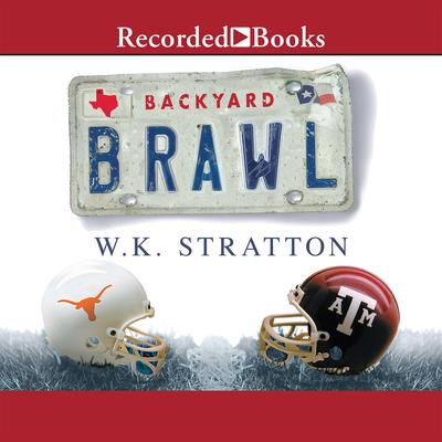 Backyard Brawl: Inside the Blood Feud Between Texas and Texas A&M Audiobook, by W.K. Stratton