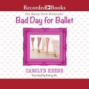 Bad Day for Ballet Audiobook, by Carolyn Keene