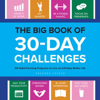 The Big Book of 30-Day Challenges: 60 Habit-Forming Programs to Live an Infinitely Better Life Audiobook, by Rosanna Casper