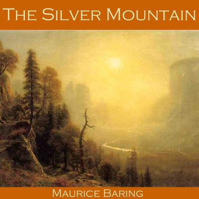The Silver Mountain Audiobook, by Maurice Baring
