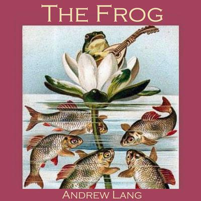 The Frog Audiobook, by Andrew Lang