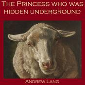 The Princess who was Hidden Underground Audiobook, by Andrew Lang