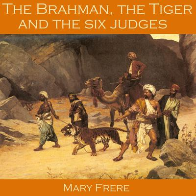 The Brahman, the Tiger and the Six Judges Audiobook, by Mary Frere