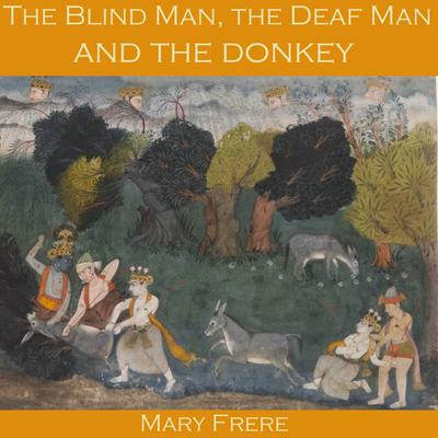 The Blind Man, the Deaf Man and the Donkey Audiobook, by Mary Frere
