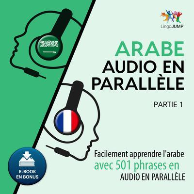 Arabe audio en parallèle - Facilement apprendre larabe avec 501 phrases en audio en parallèle - Partie 1 Audiobook, by Lingo Jump