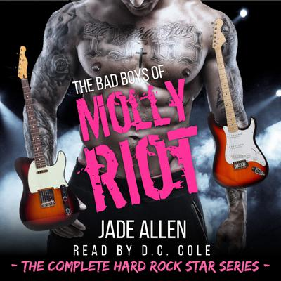 The Bad Boys Of Molly Riot: The Complete Hard Rock Star Series Audiobook, by Jade Allen