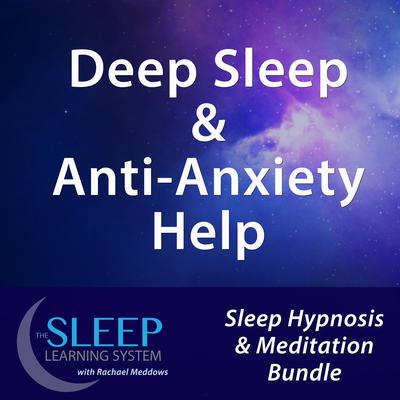 Deep Sleep & Anti-Anxiety Help - Sleep Learning System Bundle with Rachael Meddows (Sleep Hypnosis & Meditation) Audiobook, by