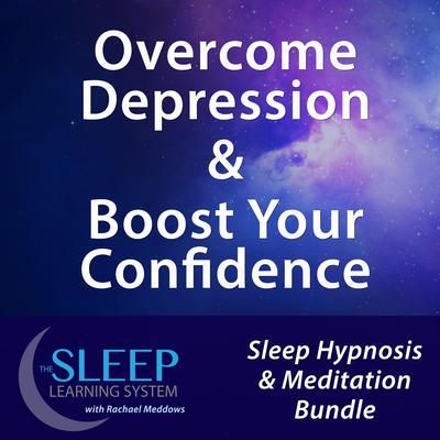 Overcome Depression & Boost Your Confidence - Sleep Learning System Bundle with Rachael Meddows (Sleep Hypnosis & Meditation) Audiobook, by Joel Thielke