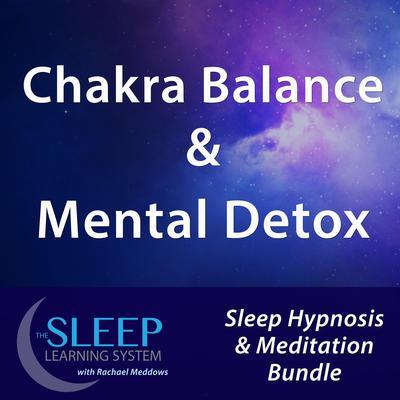 Chakra Balance & Mental Detox - Sleep Learning System Bundle with Rachael Meddows (Sleep Hypnosis & Meditation) Audiobook, by Joel Thielke