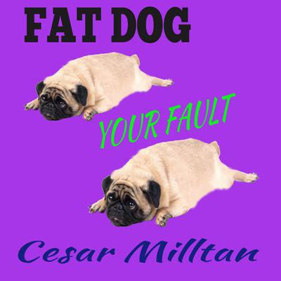 Fat Dog - Your Fault Audiobook, by Cesar Milltan