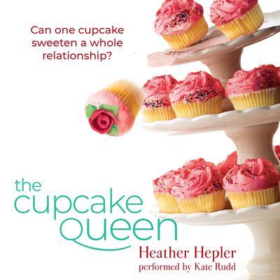 The Cupcake Queen Audiobook, by Heather Hepler